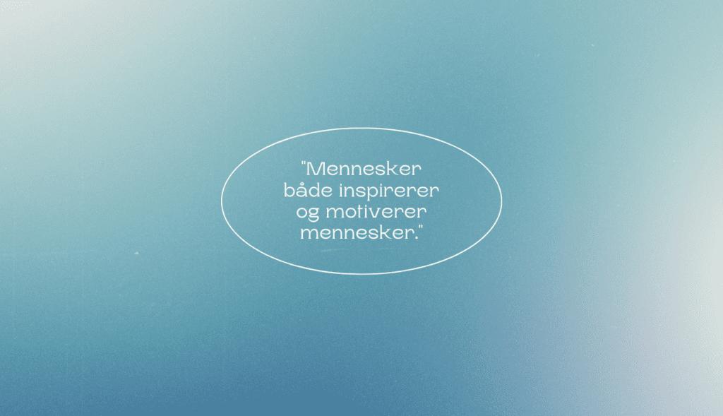 """Citat """"Mennesker både inspirerer og motiverer mennesker."""""""